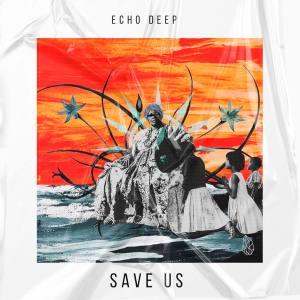Echo Deep - Save Us (Original Mix)