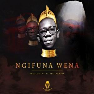 Enzo Da Soul ft Reelow Mash - Ngifuna Wena