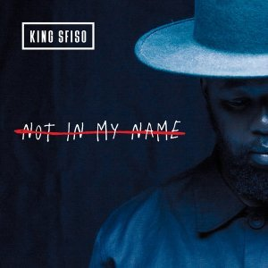 EP: KingSfiso - Not In My Name