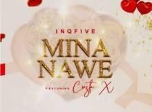 InQfive ft Cresta X - Mina Nawe