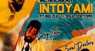MC Nhlakah ft Big Zulu & Soul Doctors - Intoyami