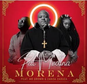 Pat Medina ft Zanda Zakuza & Mr Brown - Morena
