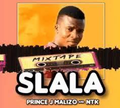 Prince J Malizo & NTK - SLALA