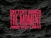 Sketchy Bongo ft Jimmy Nevis & Emtee - The Moment