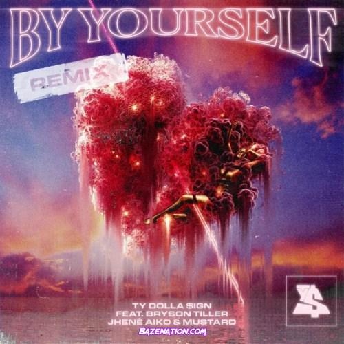 Ty Dolla $ign ft Bryson Tiller, Jhené Aiko & DJ Mustard - By Yourself (Remix)