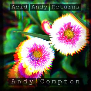 ALBUM: Andy Compton - Acid Andy Returns