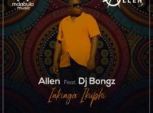 Allen ft DJ Bongz - Inkinga Ikuphi