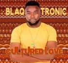 EP: Blaq Tronic - Cultured Love