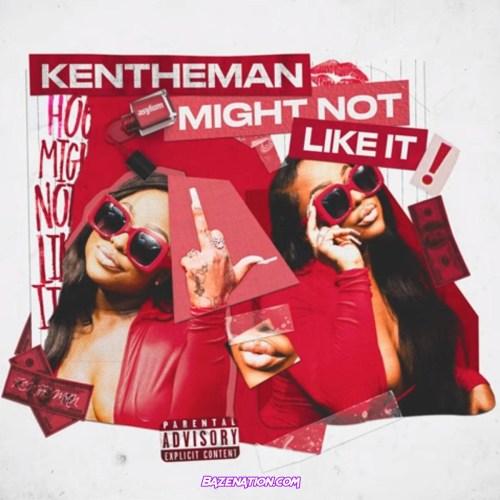 KenTheMan - Might Not Like It