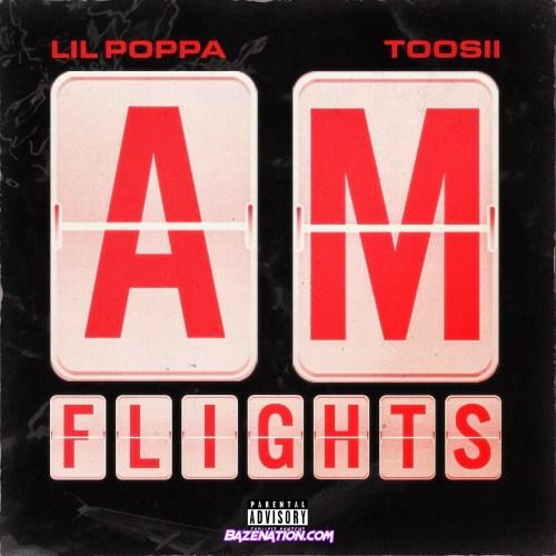 Lil Poppa ft Toosii - A.M. Flights