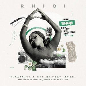M.Patrick & Kusini, Toshi - Rhiqi (Incl. Remixes)