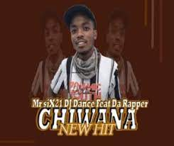 Mr Six21 Dj Dance ft Da Rapper - Chiwana