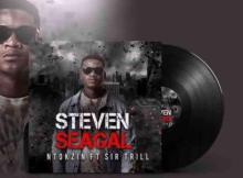Ntokzin ft Sir Trill - Steven Seagal
