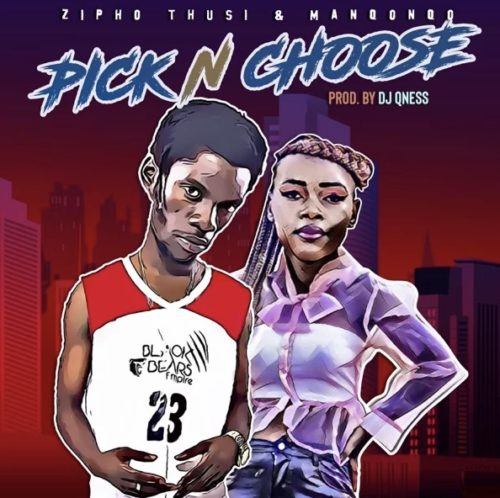 Zipho Thusi & Manqonqo - Pick n Choose