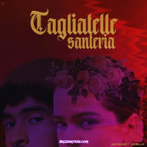 Bad Bunny ft Rosalia - Tagliatelle Santeria