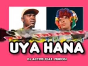 DJ Active ft Mukosi - UYA HANA (makhadzi's foot step)