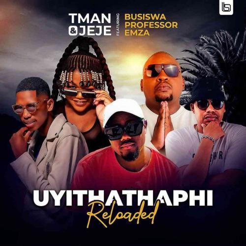 T-man & Jeje ft Busiswa, Professor & Emza - Uyithathaphi Reloaded