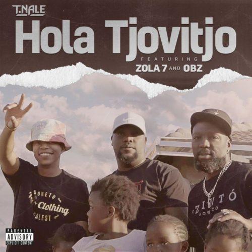 T.Nale ft Zola 7 & OBZ - Hola Tjovitjo