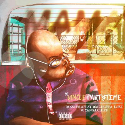 Uncle Partytime ft Master A Flat, 031Choppa, Loki & Yanga Chief - Mama