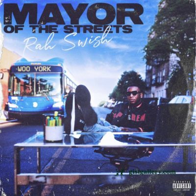 ALBUM: Rah Swish - MAYOR OF THE STREETS