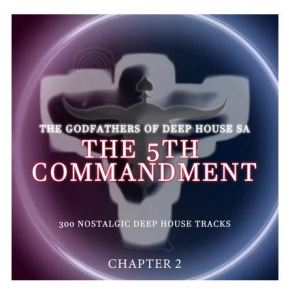 ALBUM: The Godfathers Of Deep House SA - The 5Th Commandment Chapter 2
