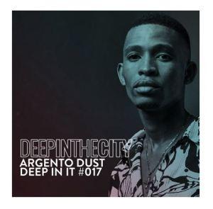 Argento Dust - Deep In It 017 (Deep In The City)