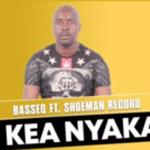 Basseq ft Shoeman Record - Kea Nyaka