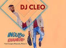 DJ Cleo ft Lungisa Xhamela, Phiwe S - Ingubo Enamehlo