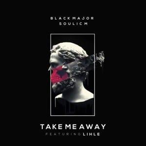 EP: Black Major & Soulic M ft Lihle - Take Me Away