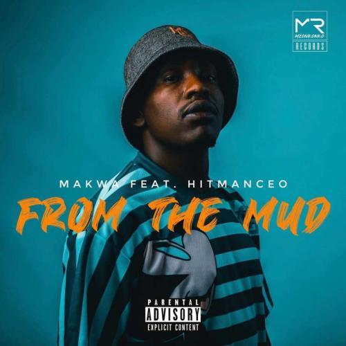 Makwa ft Hitmanceo - From The Mud