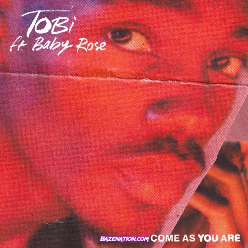 TOBi ft Baby Rose - Come As You Are