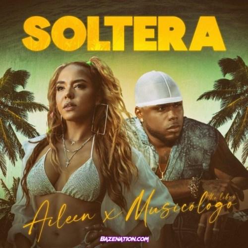 Aileen & Musicologo The Libro – Soltera Mp3 Download