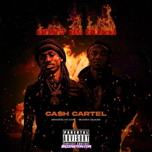 CA$H Cartel, ShooterGang Kony & Brandon ThaKidd - Don't Be Dumb Mp3 Download