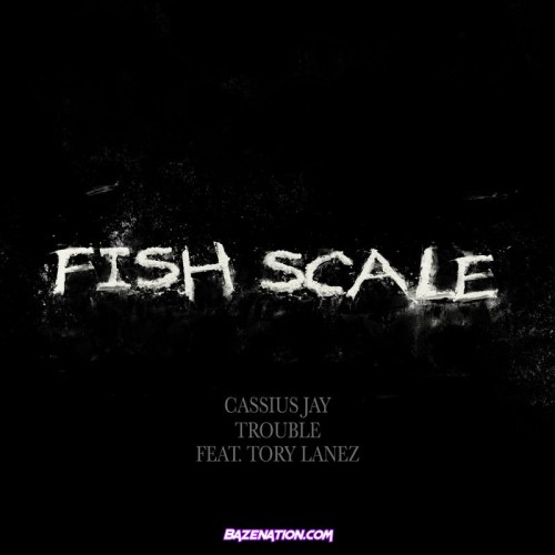 Cassius Jay ft Tory Lanez & Trouble - Fish Scale