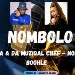 De Mthuda & Da Muziqal Chef ft Boohle - Nombolo