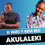 DJ Shaka ft Queen Mosi - Akulaleki