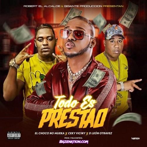 El Choco No Mueka, Ceky Viciny, D Leon Otra Vez – Todo Es Prestao Mp3 Download