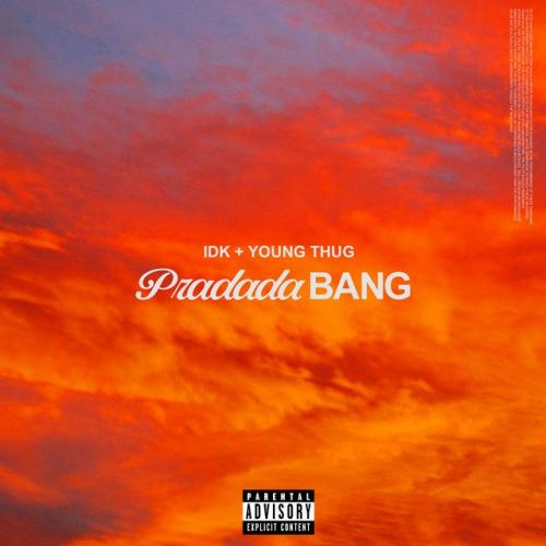 IDK ft Young Thug - Pradada BANG