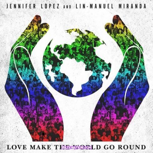 Jennifer Lopez & Lin-Manuel Miranda - Love Make the World Go Round Mp3 Download