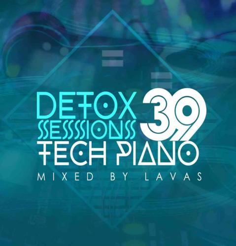 Lavas - Detox Sessions 039 Mix (Tech Piano)
