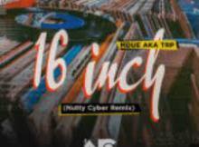 Mdu AKA TRP – 16 Inch (Nutty Cyber Remix)