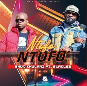 Bhut' Thulani ft Blaklez - Ntofo Ntofo