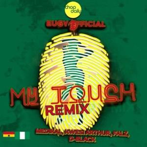 Eugy ft Chop Daily, Falz, Medikal, D-black & Kwesi Arthur - My Touch (Remix)