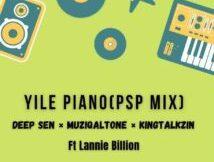 Muziqal Tone, Deep Sen & KingTalkzin ft Lannie Billion - Yile Piano