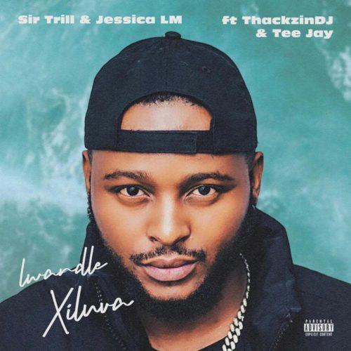 Sir Trill & Jessica LM ft ThackzinDJ & Tee Jay - Lwandle (Xiluva)