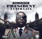 EP: Focalistic - President Ya Straata