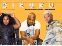 Makhadzi ft Dj Call Me & Prince Benza - Dikuku