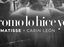 Matisse X Carin Leon – Como Lo Hice Yo