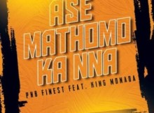 (Video) PHB Finest ft King Monada - Ase Mathomo