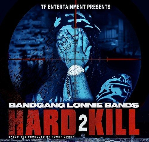 ALBUM: BandGang Lonnie Bands - Hard 2 Kill